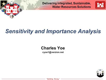 """ Building Strong "" Delivering Integrated, Sustainable, Water Resources Solutions Sensitivity and Importance Analysis Charles Yoe"