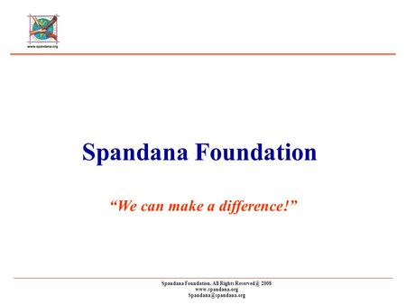 "Spandana Foundation. All Rights 2008  Spandana Foundation ""We can make a difference!"""