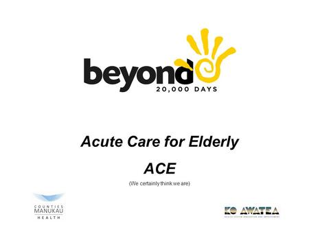 Acute Care for Elderly ACE (We certainly think we are)
