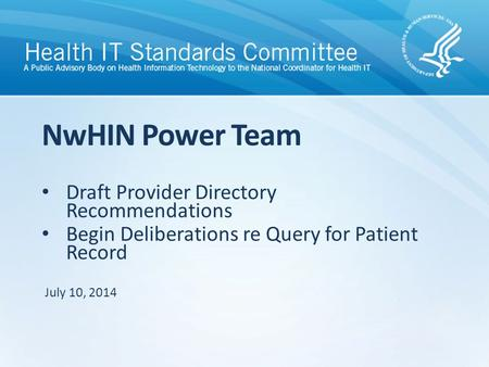 Draft Provider Directory Recommendations Begin Deliberations re Query for Patient Record NwHIN Power Team July 10, 2014.