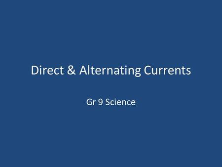 Direct & Alternating Currents Gr 9 Science. Direct Current (DC) The current from a cell is called direct current because charged particles travel through.