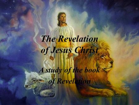 The Revelation of Jesus Christ A study of the book of Revelation.