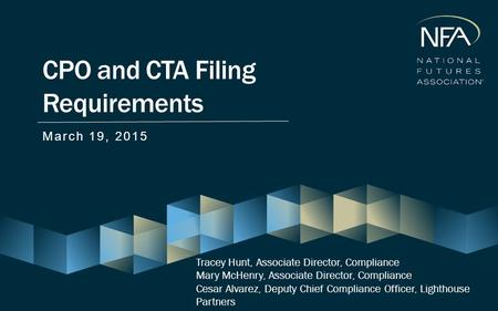 CPO and CTA Filing Requirements March 19, 2015 Tracey Hunt, Associate Director, Compliance Mary McHenry, Associate Director, Compliance Cesar Alvarez,