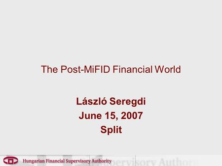 The Post-MiFID Financial World László Seregdi June 15, 2007 Split.
