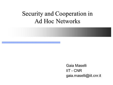 Security and Cooperation in Ad Hoc Networks Gaia Maselli IIT - CNR
