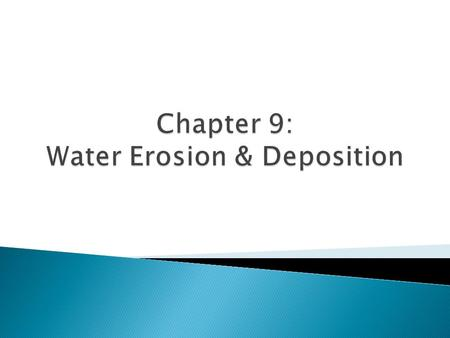 Chapter 9: Water Erosion & Deposition