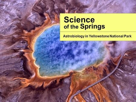 Science of the Springs Astrobiology in Yellowstone National Park.