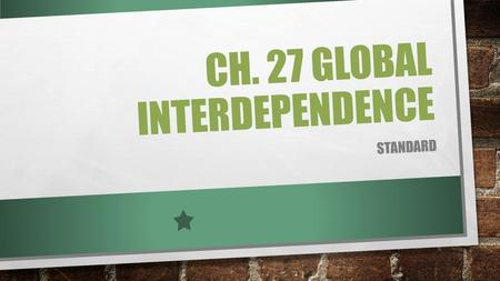 CH. 27 GLOBAL INTERDEPENDENCE STANDARD. ECONOMIC INTERDEPENDENCE WE LIVE IN A WORLD OF GLOBAL ECONOMIC INTERDEPENDENCE COUNTRIES OFTEN DEPEND ON FOREIGN.