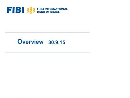 FIBI FIRST INTERNATIONAL BANK OF ISRAEL O verview 30.9.15.