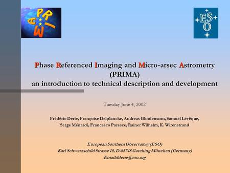 Phase Referenced Imaging and Micro-arsec Astrometry (PRIMA) an introduction to technical description and development Tuesday June 4, 2002 Frédéric Derie,
