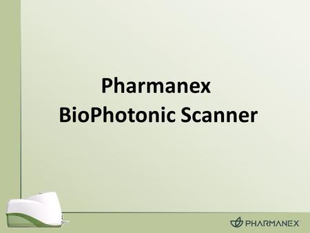 BioPhotonic Scanner Pharmanex. What is the BioPhotonic Scanner? The scanner is a powerful tool to help motivate people to maintain healthy lifestyle choices,