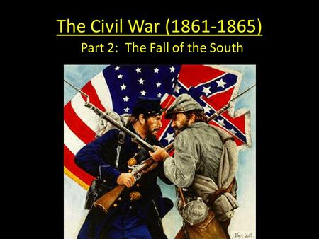 The Civil War (1861-1865) Part 2: The Fall of the South.