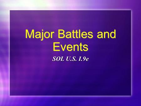 Major Battles and Events SOL U.S. I.9e. Fort Sumter The firing on Fort Sumter, S.C. began the war.