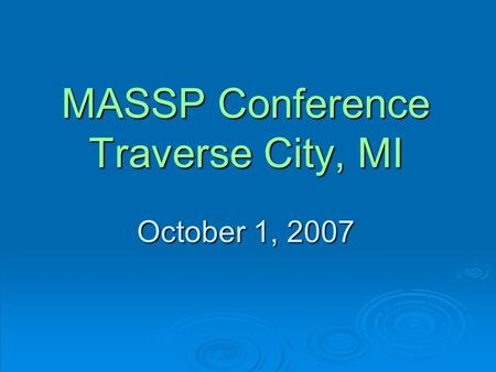 MASSP Conference Traverse City, MI October 1, 2007.