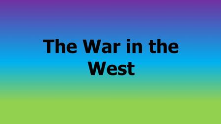 The War in the West. Union Strategy in the West Westerly strategy of the Union Dorothy Pesci.