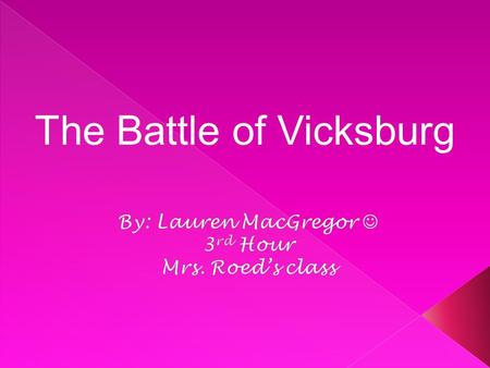 The Battle of Vicksburg.  How was the Battle of Vicksburg started?  What were the different fighting techniques used during the battle?  How did the.