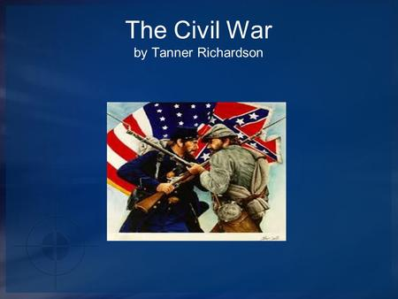 The Civil War by Tanner Richardson Civil War Facts  The war began when Confederate warships bombarded Union soldiers at Fort Sumter, South Carolina.