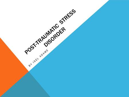 POST-TRAUMATIC STRESS DISORDER BY ISEL ADAME. POST-TRAUMATIC STRESS DISOARDER (PTSD) An anxiety disorder characterized by haunting memories, nightmares,