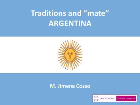 "Traditions and ""mate"" ARGENTINA M. Jimena Cosso. What color is my country?"