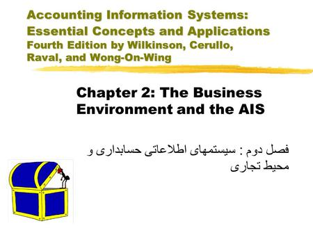 Accounting Information Systems: Essential Concepts and Applications Fourth Edition by Wilkinson, Cerullo, Raval, and Wong-On-Wing Chapter 2: The Business.