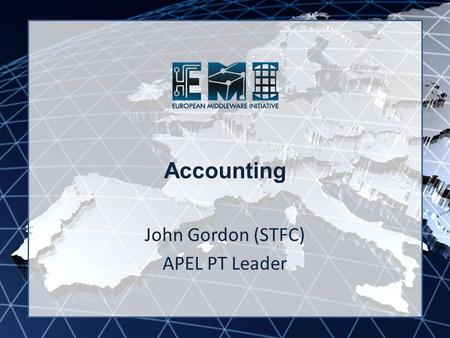 EMI INFSO-RI-261611 Accounting John Gordon (STFC) APEL PT Leader.