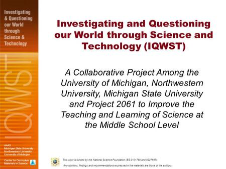 AAAS Michigan State University Northwestern University University of Michigan Center for Curriculum Materials in Science This work is funded by the National.
