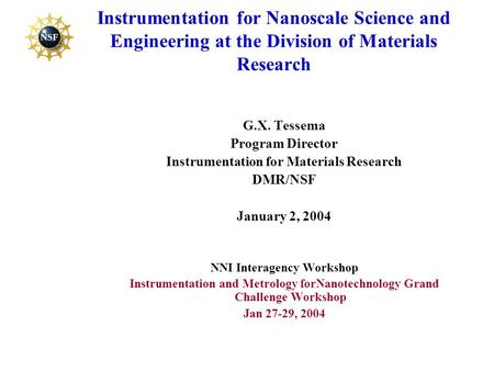 Instrumentation for Nanoscale Science and Engineering at the Division of Materials Research G.X. Tessema Program Director Instrumentation for Materials.