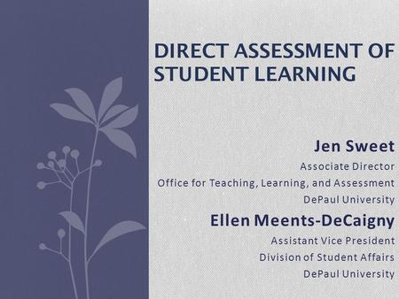 Jen Sweet Associate Director Office for Teaching, Learning, and Assessment DePaul University Ellen Meents-DeCaigny Assistant Vice President Division of.