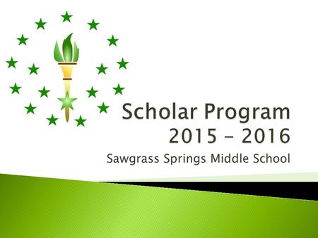 Sawgrass Springs Middle School.  Program for academically talented / gifted students  Accelerated and rigorous academic program  Prepares students.