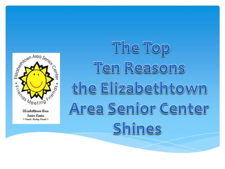 10. Location Elizabethtown Borough was named the #1 place to retire in PA.