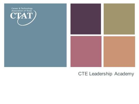 CTE Leadership Academy. CTAT Advocates for career and technical education in Texas, serving professionals engaged in career and technical education and.