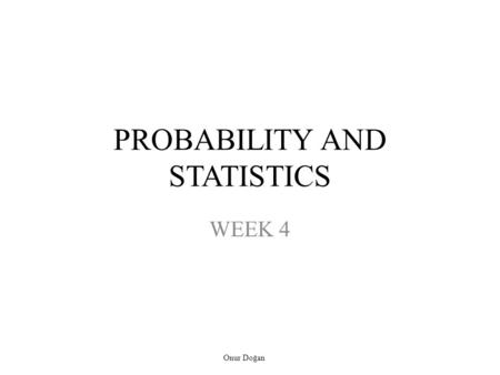 PROBABILITY AND STATISTICS WEEK 4 Onur Doğan. Random Variable Random Variable. Let S be the sample space for an experiment. A real-valued function that.