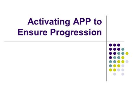 Activating APP to Ensure Progression. Contents APP can impact upon student progress through its use for standardising assessment, monitoring and intervention.