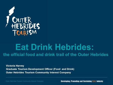 Outer Hebrides Tourism Community Interest Company Eat Drink Hebrides: the official food and drink trail of the Outer Hebrides Victoria Harvey Graduate.