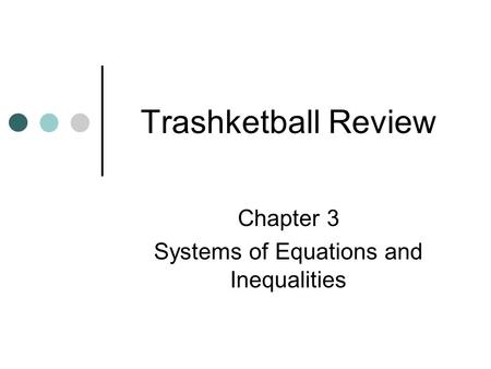 Trashketball Review Chapter 3 Systems of Equations and Inequalities.