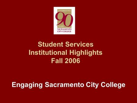 Student Services Institutional Highlights Fall 2006 Engaging Sacramento City College.