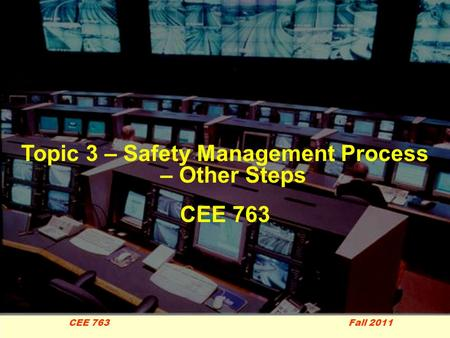 1 CEE 763 Fall 2011 Topic 3 – Safety Management Process – Other Steps CEE 763.