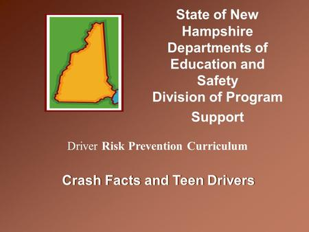 Crash Facts and Teen Drivers Driver Risk Prevention Curriculum State of New Hampshire Departments of Education and Safety Division of Program Support.