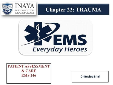 Chapter 22: TRAUMA Dr.Bushra Bilal PATIENT ASSESSMENT & CARE EMS 246.