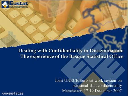 Joint UNECE/Eurostat work session on statistical data confidentiality Manchester, 17-19 December 2007 Dealing with Confidentiality in Dissemination: The.