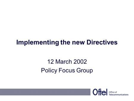 Implementing the new Directives 12 March 2002 Policy Focus Group.