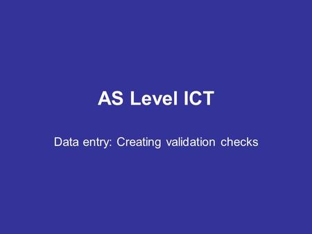 AS Level ICT Data entry: Creating validation checks.