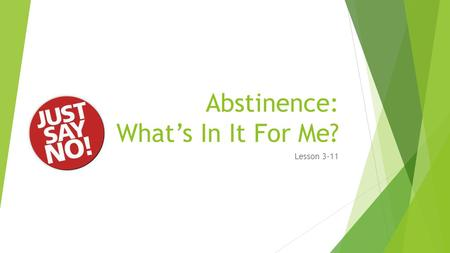 Abstinence: What's In It For Me? Lesson 3-11. Bell Ringer  Get out Student Journal, Lesson 9 Journal Entry  How do you think the choices a person makes.
