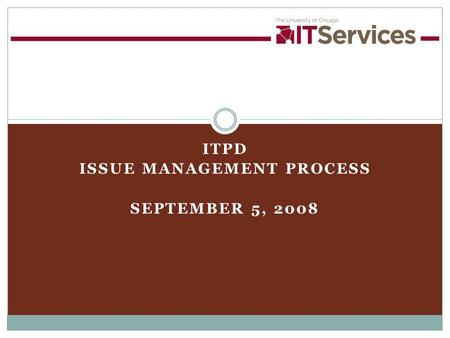 ITPD ISSUE MANAGEMENT PROCESS SEPTEMBER 5, 2008