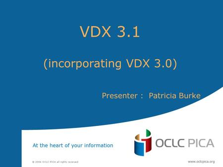 VDX 3.1 (incorporating VDX 3.0) Presenter : Patricia Burke.