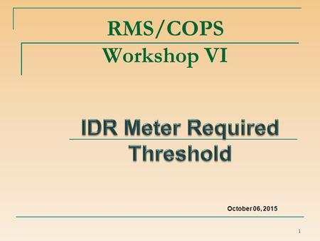 RMS/COPS Workshop VI 1 October 06, 2015. Antitrust Admonition ERCOT strictly prohibits Market Participants and their employees who are participating in.