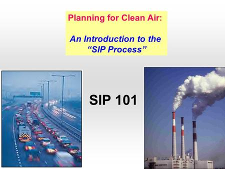 "Planning for Clean Air: An Introduction to the ""SIP Process"" SIP 101."