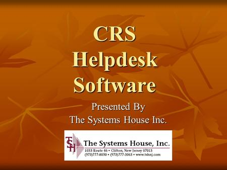 CRS Helpdesk Software Presented By The Systems House Inc.