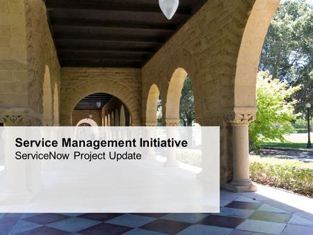 Service Management Initiative ServiceNow Project Update.