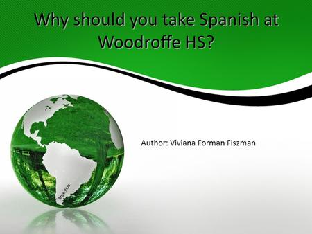 Why should you take Spanish at Woodroffe HS? Author: Viviana Forman Fiszman Argentina.